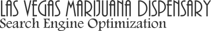 Las Vegas Marijuana Dispensary | Search Engine Optimization